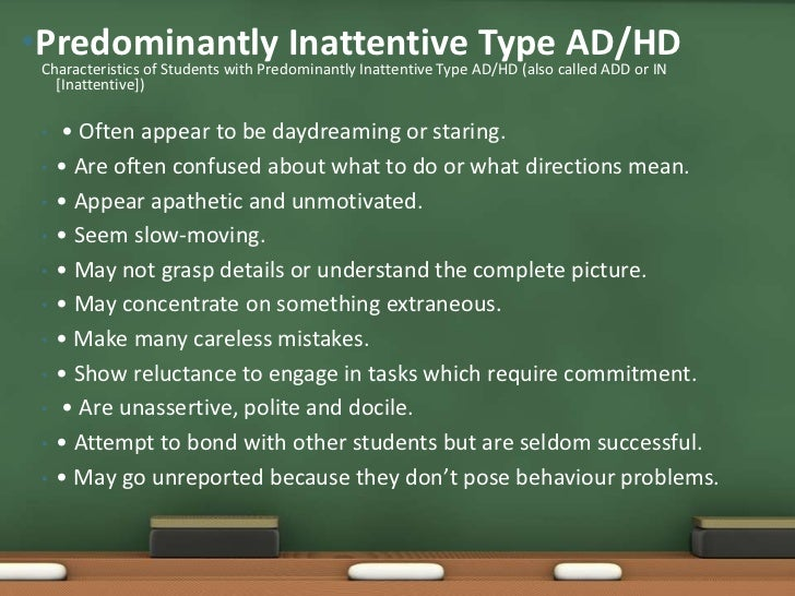 •Predominantly Inattentive AD/HD (also called ADD or IN Characteristics of Students with Predominantly Inattentive Type   ...