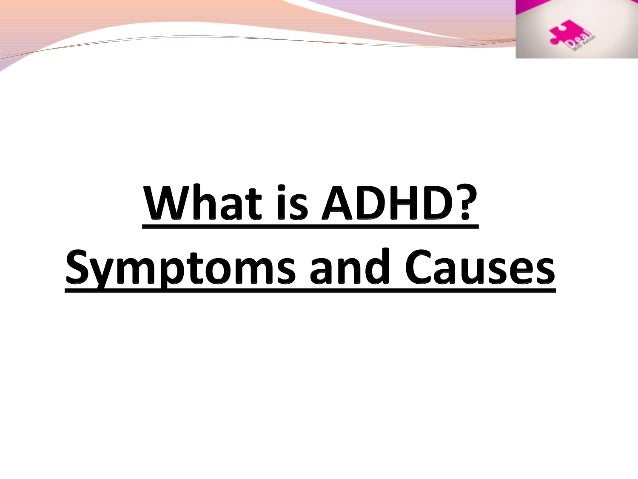 causes and symptoms of adhd [return to the quick-index of the diagnosis of adhd and the theories about  the causes of.