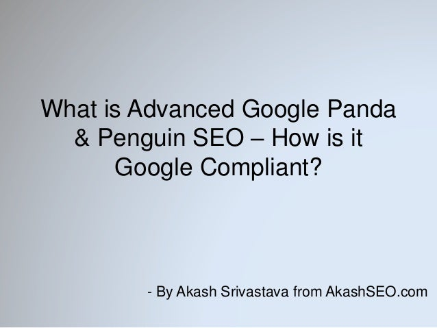What is Advanced Google Panda & Penguin SEO – How is it Google Compliant? - By Akash Srivastava from AkashSEO.com