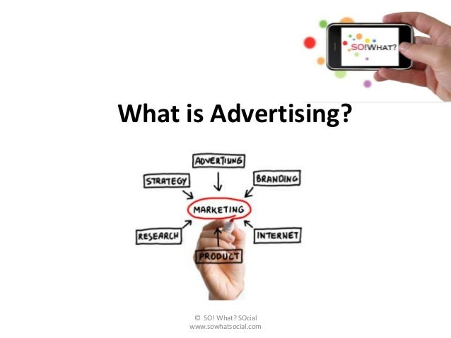 What is Advertising?       © SO! What? SOcial      www.sowhatsocial.com