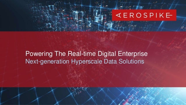 1 Proprietary & Confidential | All rights reserved. © 2019 Aerospike Inc. Powering The Real-time Digital Enterprise Next-g...