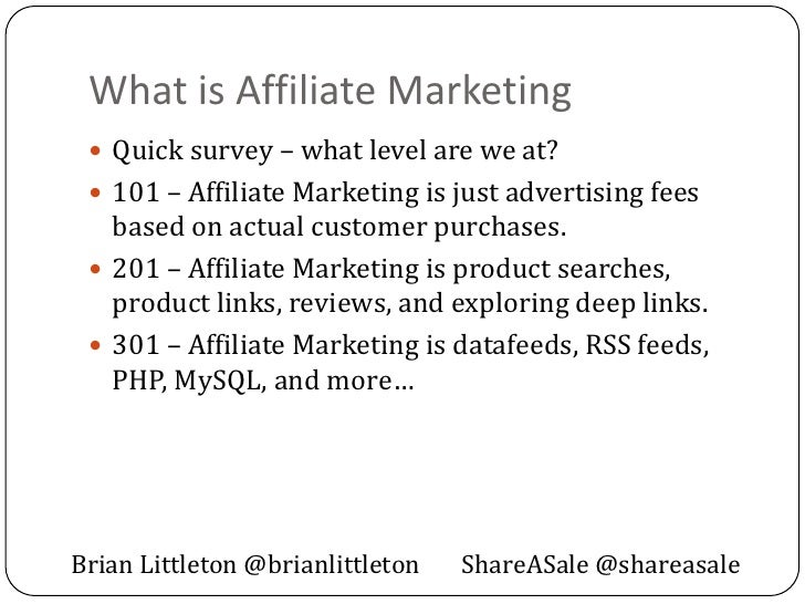 What is Affiliate Marketing  Quick survey – what level are we at?  101 – Affiliate Marketing is just advertising fees   ...
