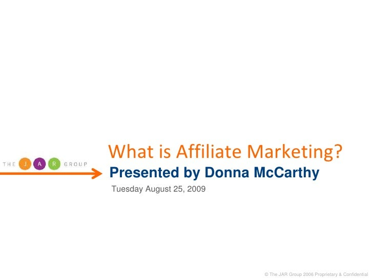What is Affiliate Marketing?Presented by Donna McCarthy<br />Tuesday August 25, 2009<br />