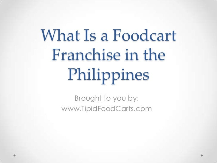 What Is a Foodcart Franchise in the   Philippines    Brought to you by:  www.TipidFoodCarts.com