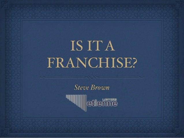 Steve Brown IS ITA FRANCHISE?