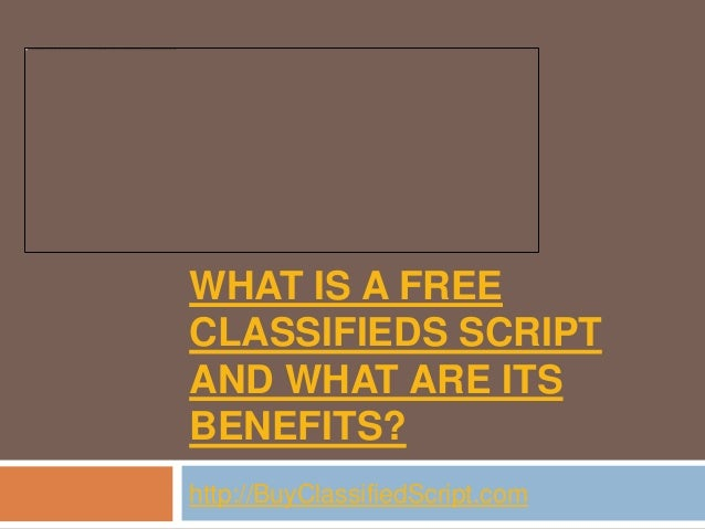 WHAT IS A FREECLASSIFIEDS SCRIPTAND WHAT ARE ITSBENEFITS?http://BuyClassifiedScript.com