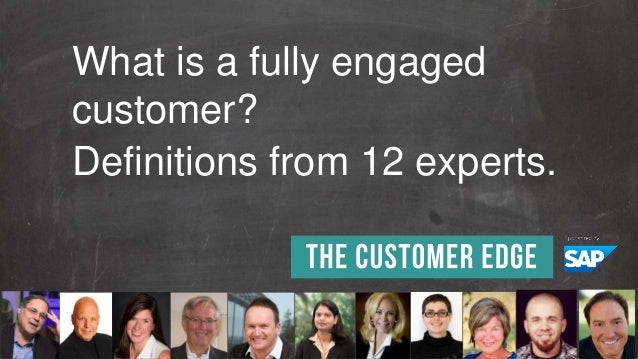 1© 2014 SAP SE or an SAP affiliate company. All rights reserved. What is a fully engaged customer? Definitions from 12 exp...