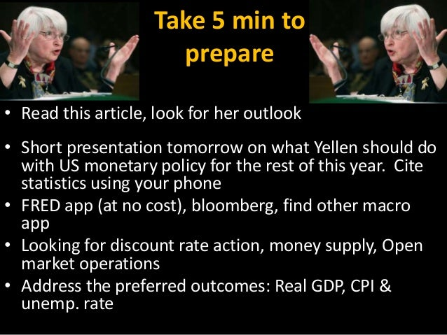 Take 5 min to prepare • Read this article, look for her outlook • Short presentation tomorrow on what Yellen should do wit...