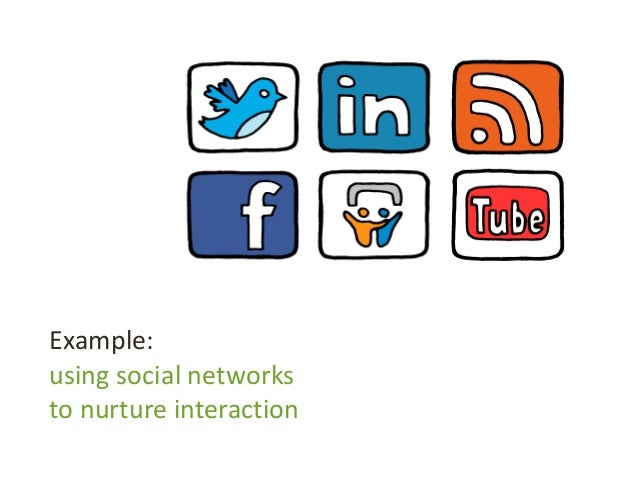 Example: using social networks to nurture interaction