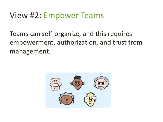 View #2: Empower Teams Teams can self-organize, and this requires empowerment, authorization, and trust from management.