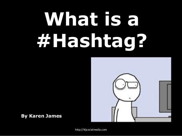What is a #Hashtag? By Karen James http://kljsocialmedia.com