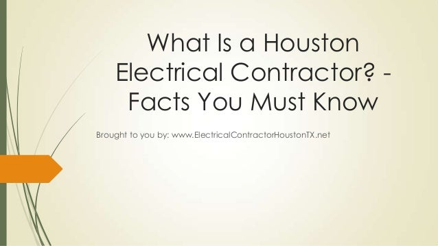 What Is a Houston    Electrical Contractor? -     Facts You Must KnowBrought to you by: www.ElectricalContractorHoustonTX....