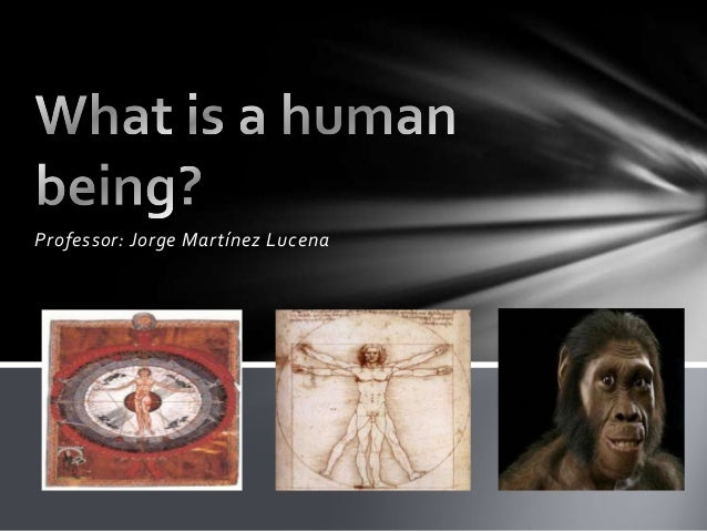 what is a human being Part of what it means to be human is how we became human over a long period of time, as early humans adapted to a changing world, they evolved certain characteristics that help define our species today this section of our website focuses on several human characteristics that evolved over the.
