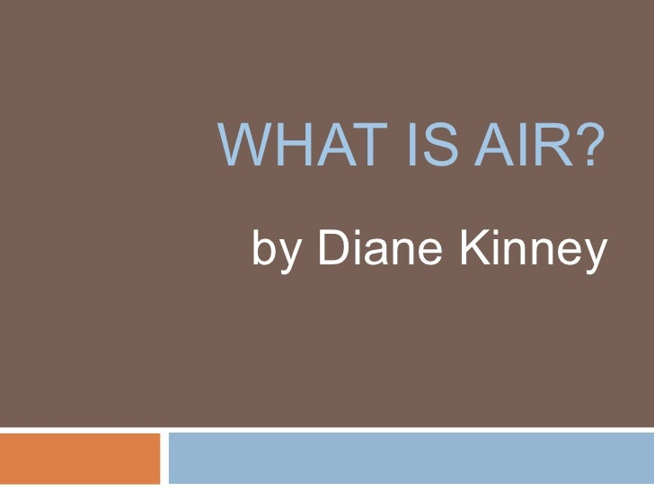 WHAT IS AIR? by Diane Kinney
