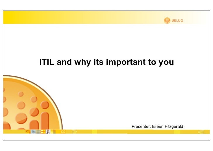 ITIL and why its important to you                      Presenter: Eileen Fitzgerald                      Company: GSX