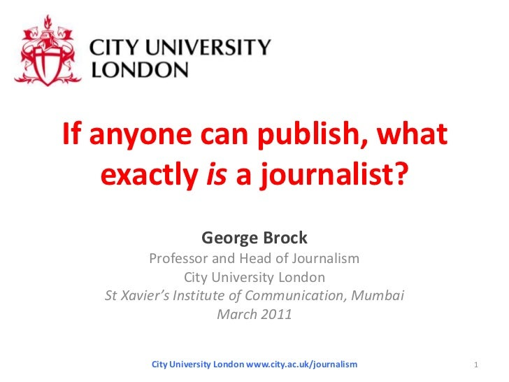 If anyone can publish, what exactly is a journalist?<br />George Brock<br />Professor and Head of Journalism<br />City Uni...