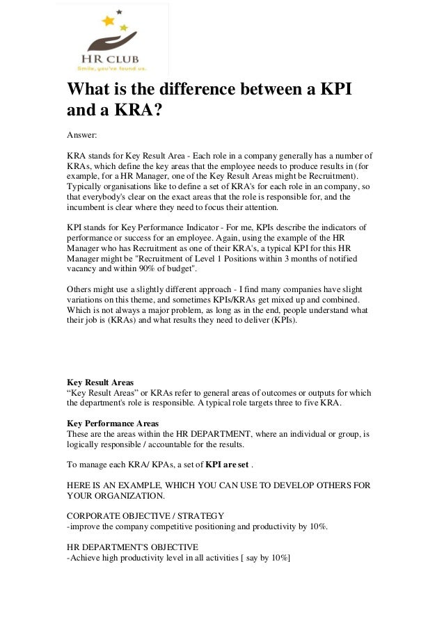 What is the difference between a KPI and a KRA? Answer: KRA stands for Key Result Area - Each role in a company generally ...