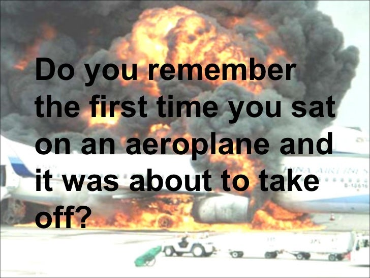 Do you rememberthe first time you saton an aeroplane andit was about to takeoff?