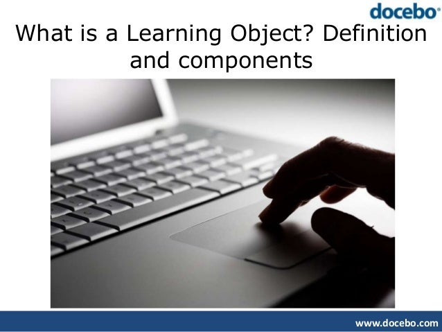 What is a Learning Object? Definition          and components                              www.docebo.com