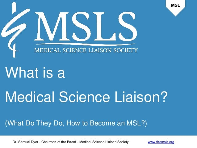 MSL  What is a  Medical Science Liaison?  (What Do They Do, How to Become an MSL?)  Dr. Samuel Dyer - Chairman of the Boar...