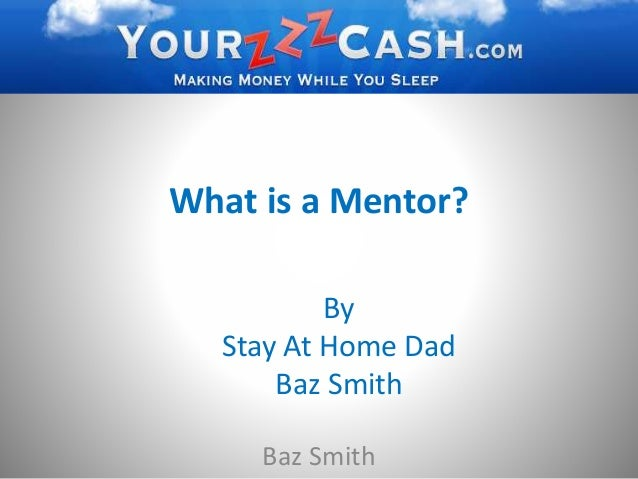 What is a Mentor? Baz Smith By Stay At Home Dad Baz Smith