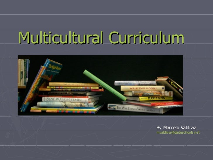 Multicultural Curriculum By Marcelo Valdivia [email_address]