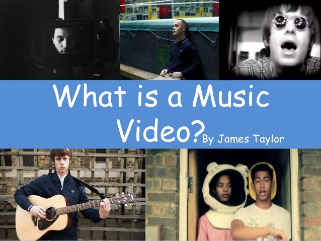 What is a Music Video?By James Taylor