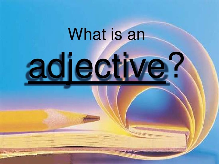 What is an adjective?<br />