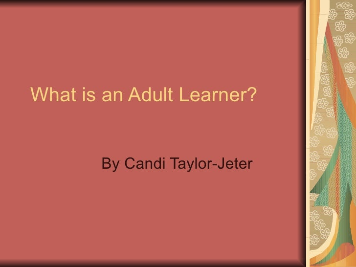 What is an Adult Learner? By Candi Taylor-Jeter