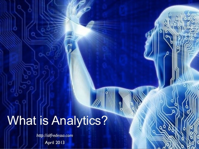 What is Analytics?     http://alfredessa.com         April 2013