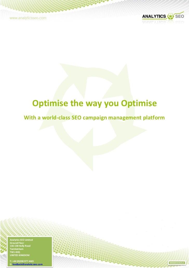 Optimise the way you Optimise            With a world-class SEO campaign management platformAnalytics SEO LimitedGround Fl...