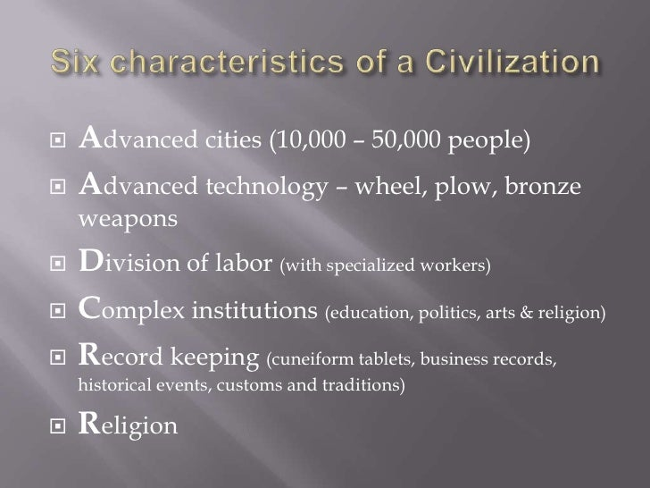 the major defining characteristics of a civilization The characteristics of an empire include a strong, centralized government  empires  most empires have subjects from multiple civilizations and cultures.