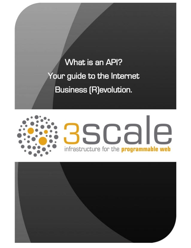 ©2011 3scale Networks S.L. Page 1 What is an API? Your guide to the Internet Business (R)evolution.