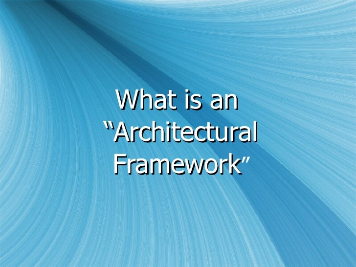 """What is an  """"Architectural Framework """""""