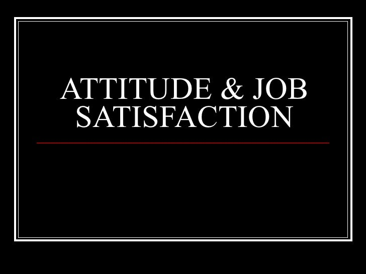 ATTITUDE & JOB SATISFACTION