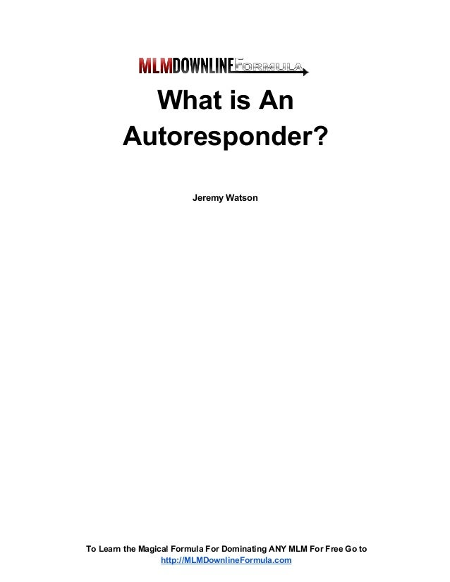 What is An Autoresponder? Jeremy Watson  To Learn the Magical Formula For Dominating ANY MLM For Free Go to http://MLMDown...