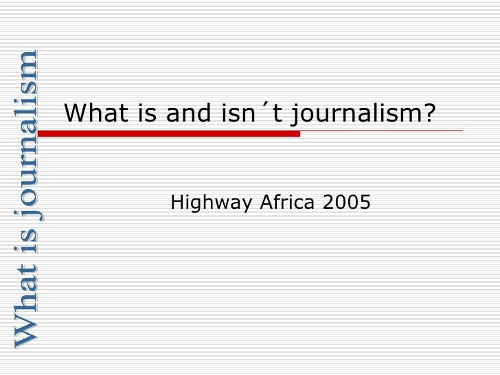 What is and isn´t journalism? Highway Africa 2005