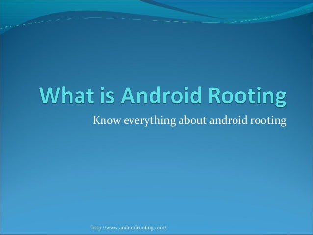 Know everything about android rootinghttp://www.androidrooting.com/