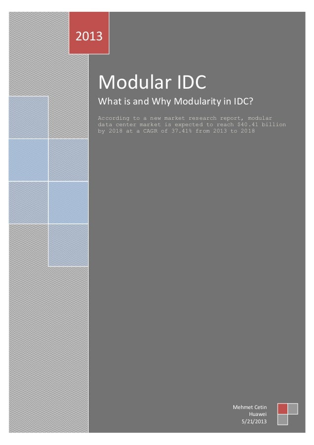 Modular IDC  What is and Why Modularity in IDC?  According to a new market research report, modular data center market is ...