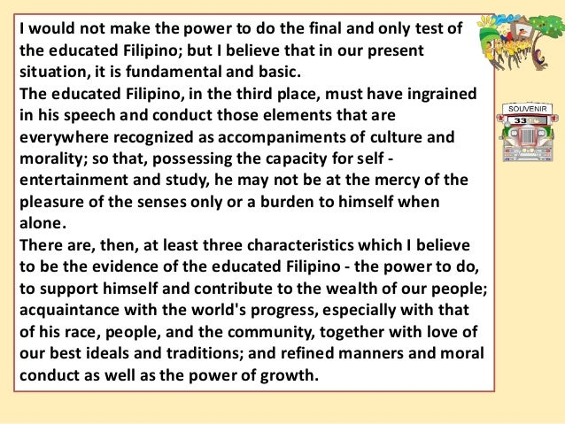 an educated filipino There are many qualities of an educated filipino some of thesecould be a college degree, a good job, or the continuance ofeducation.