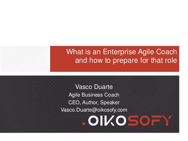 What is an Enterprise Agile Coach and how to prepare for that role Vasco Duarte Agile Business Coach CEO, Author, Speaker ...