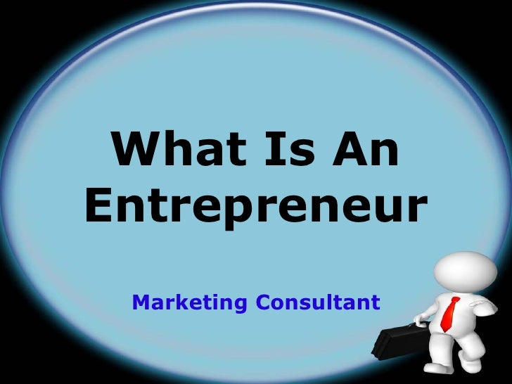 What Is AnEntrepreneur Marketing Consultant
