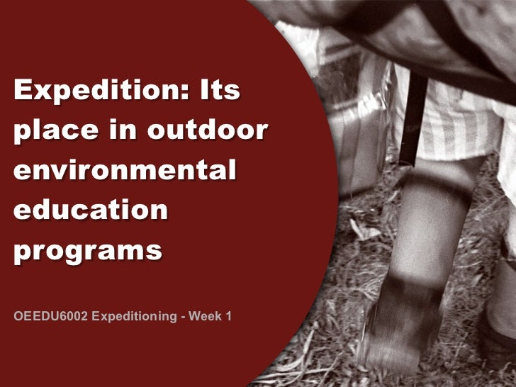 Expedition: Itsplace in outdoorenvironmentaleducationprogramsOEEDU6002 Expeditioning - Week 1
