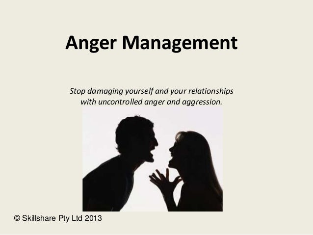 Anger Management Stop damaging yourself and your relationships with uncontrolled anger and aggression. © Skillshare Pty Lt...