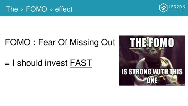 The « FOMO » effect FOMO : Fear Of Missing Out = I should invest FAST