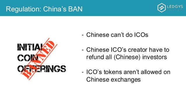 Regulation: China's BAN - Chinese can't do ICOs - Chinese ICO's creator have to refund all (Chinese) investors - ICO's tok...