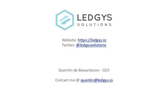 Website: https://ledgys.io Twitter: @ledgyssolutions Quentin de Beauchesne - CEO Contact me @ quentin@ledgys.io