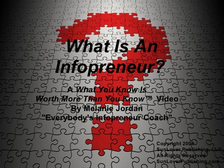 """What Is An     Infopreneur?        A What You Know Is Worth More Than You Know™ Video         By Melanie Jordan  """"Everybod..."""