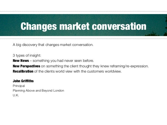 A big discovery that changes market conversation.  3 types of insight: New News – something you had never seen before. New...