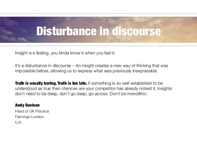 Insight is a feeling, you kinda know it when you feel it.   It's a disturbance in discourse – An insight creates a new way...